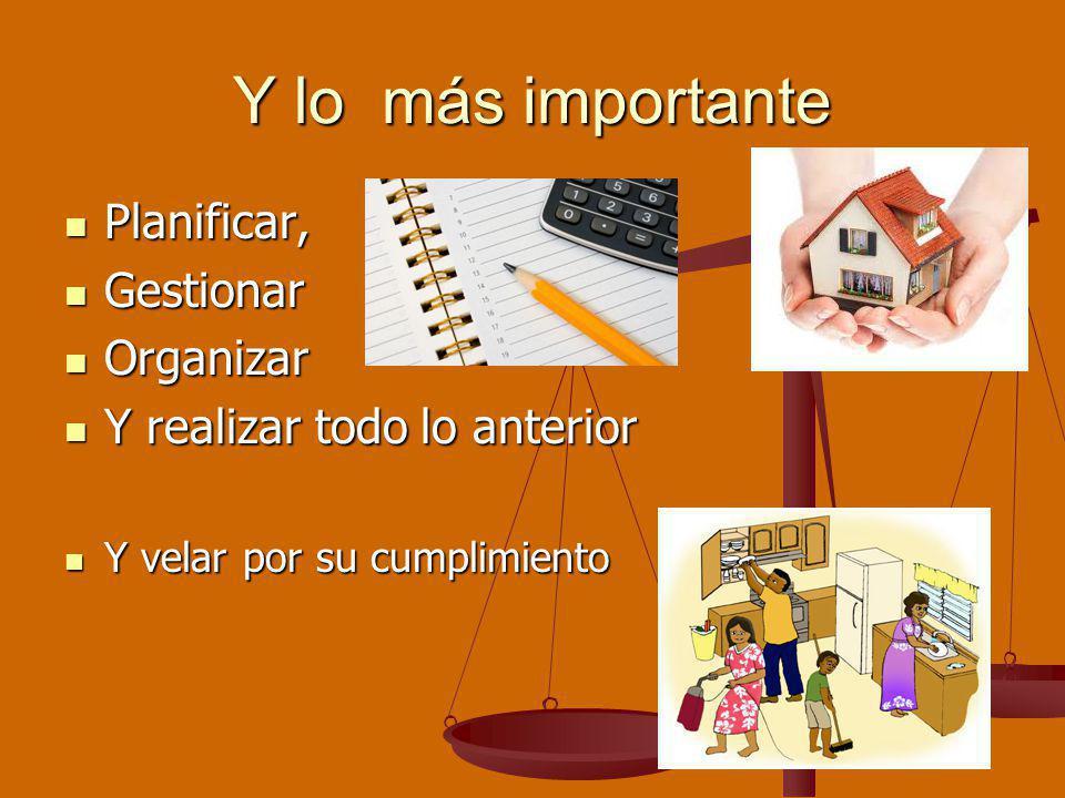 Y lo más importante Planificar, Planificar, Gestionar Gestionar Organizar Organizar Y realizar todo lo anterior Y realizar todo lo anterior Y velar po