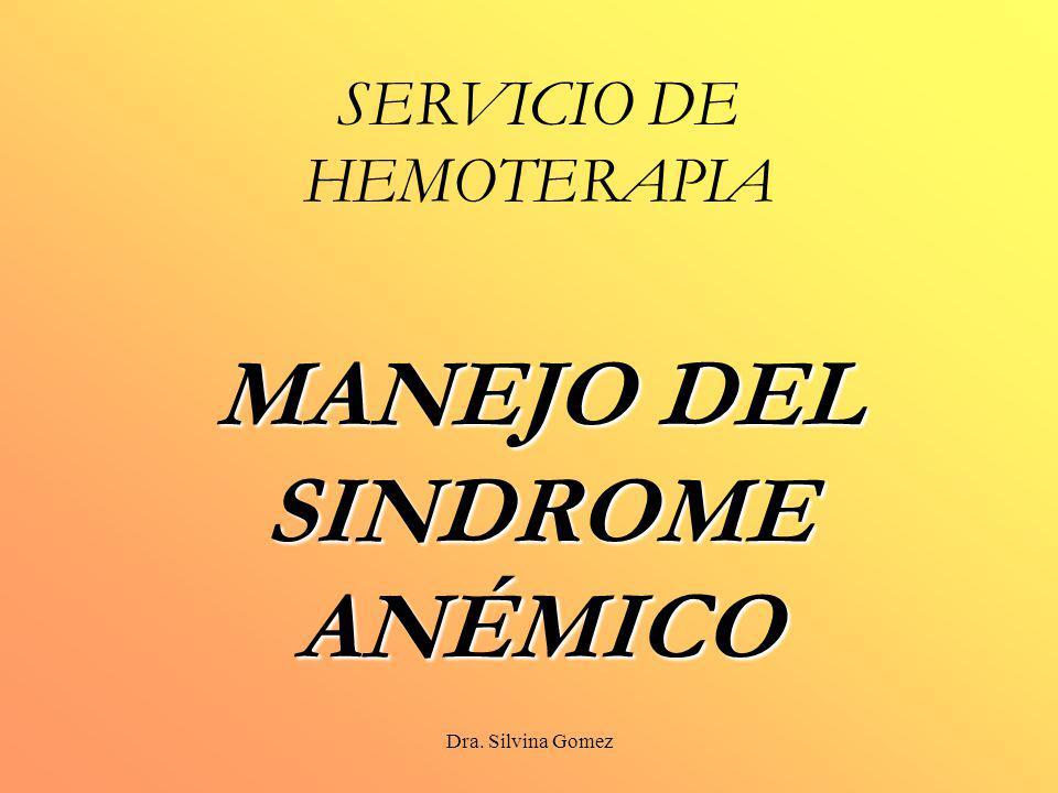 Dra. Silvina Gomez MANEJO DEL SINDROME ANÉMICO SERVICIO DE HEMOTERAPIA MANEJO DEL SINDROME ANÉMICO