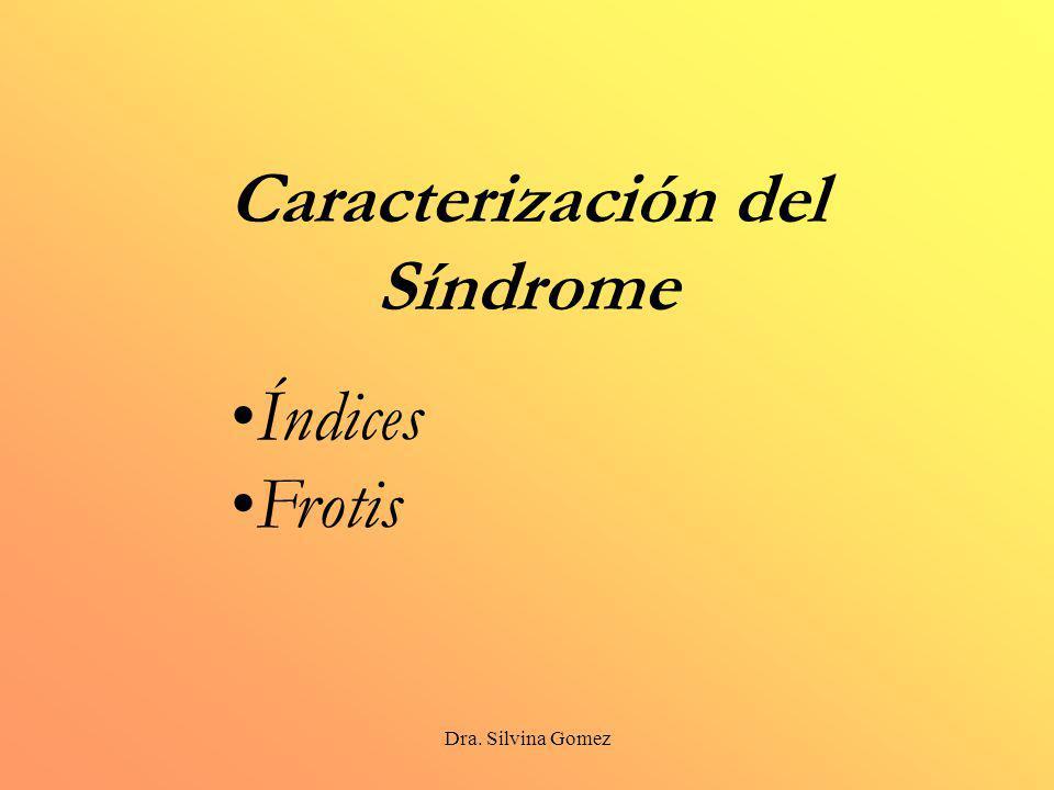 Dra. Silvina Gomez Caracterización del Síndrome Índices Frotis