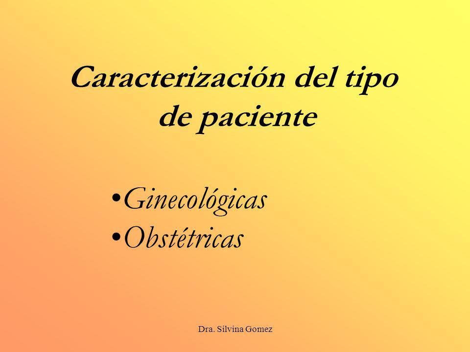 Dra. Silvina Gomez Caracterización del tipo de paciente Ginecológicas Obstétricas