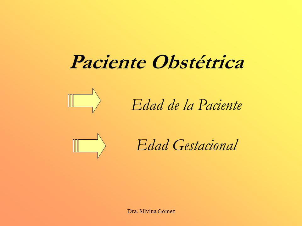 Dra. Silvina Gomez Paciente Obstétrica Edad de la Paciente Edad Gestacional