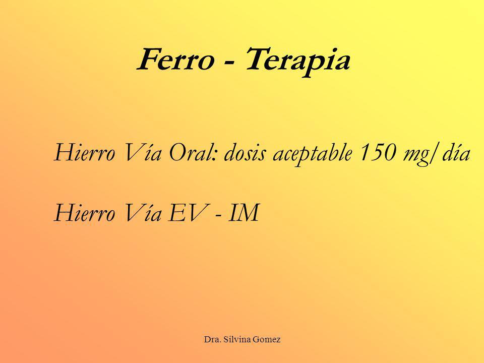 Dra. Silvina Gomez Ferro - Terapia Hierro Vía EV - IM Hierro Vía Oral: dosis aceptable 150 mg/día
