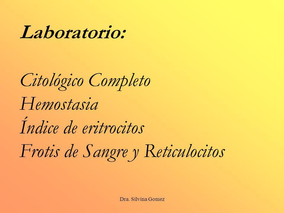Dra. Silvina Gomez Laboratorio: Citológico Completo Hemostasia Índice de eritrocitos Frotis de Sangre y Reticulocitos
