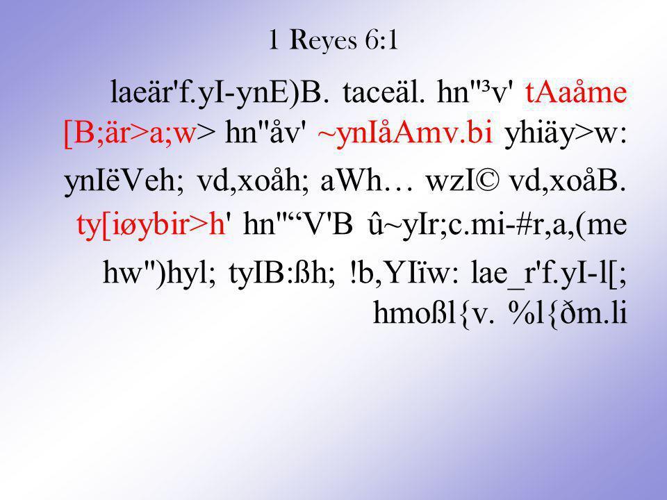 1 Reyes 6:1 laeär f.yI-ynE)B.taceäl.