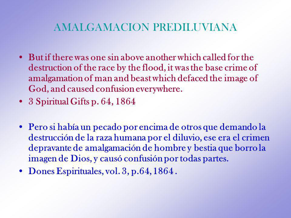 AMALGAMACION PREDILUVIANA But if there was one sin above another which called for the destruction of the race by the flood, it was the base crime of a