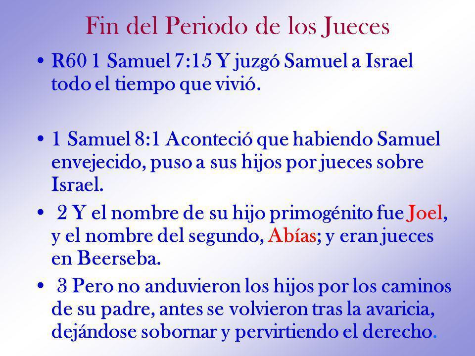 Fin del Periodo de los Jueces R60 1 Samuel 7:15 Y juzgó Samuel a Israel todo el tiempo que vivió.