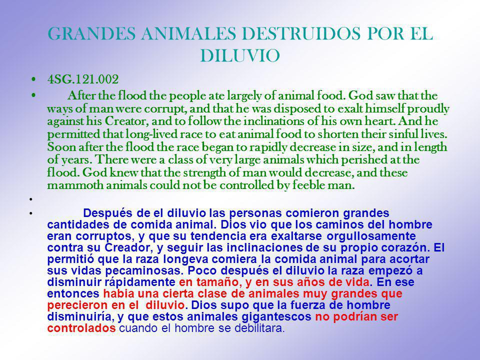 GRANDES ANIMALES DESTRUIDOS POR EL DILUVIO 4SG.121.002 After the flood the people ate largely of animal food. God saw that the ways of man were corrup