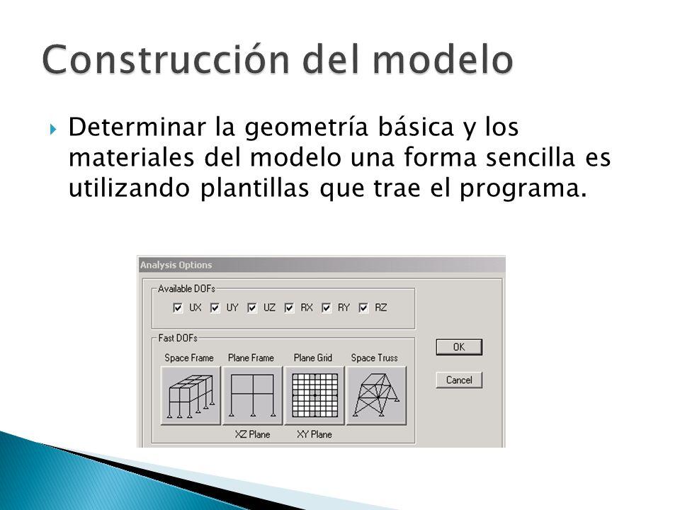 Determinar la geometría básica y los materiales del modelo una forma sencilla es utilizando plantillas que trae el programa.