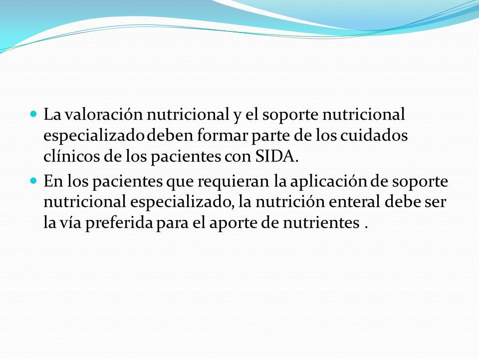 La valoración nutricional y el soporte nutricional especializado deben formar parte de los cuidados clínicos de los pacientes con SIDA. En los pacient