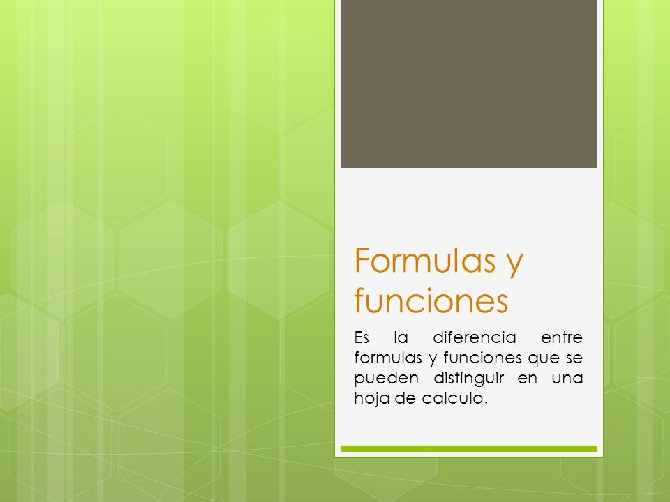 Formulas y funciones Es la diferencia entre formulas y funciones que se pueden distinguir en una hoja de calculo.