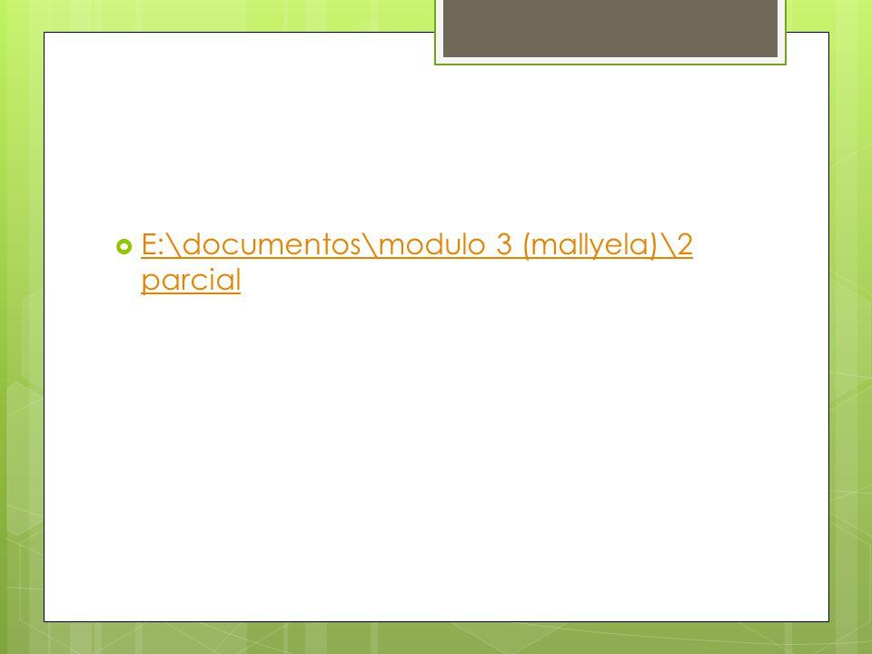 E:\documentos\modulo 3 (mallyela)\2 parcial E:\documentos\modulo 3 (mallyela)\2 parcial