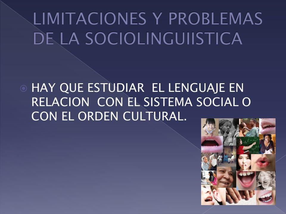 HAY QUE ESTUDIAR EL LENGUAJE EN RELACION CON EL SISTEMA SOCIAL O CON EL ORDEN CULTURAL.