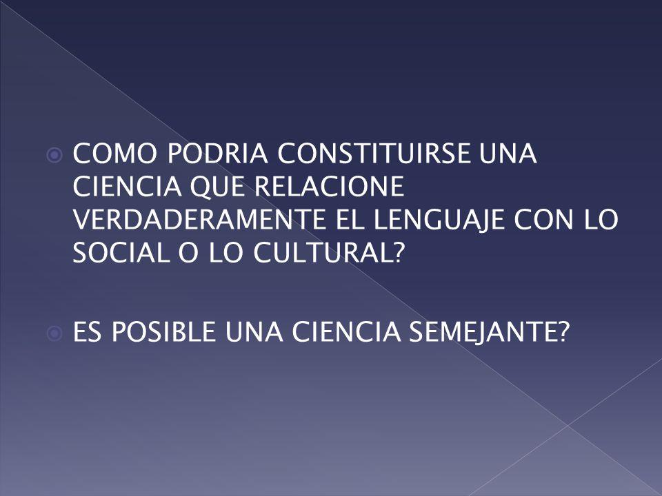 COMO PODRIA CONSTITUIRSE UNA CIENCIA QUE RELACIONE VERDADERAMENTE EL LENGUAJE CON LO SOCIAL O LO CULTURAL.