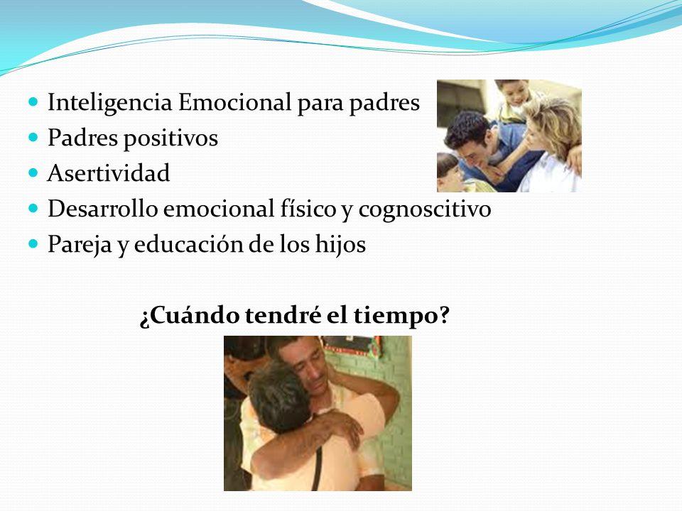 Inteligencia Emocional para padres Padres positivos Asertividad Desarrollo emocional físico y cognoscitivo Pareja y educación de los hijos ¿Cuándo ten