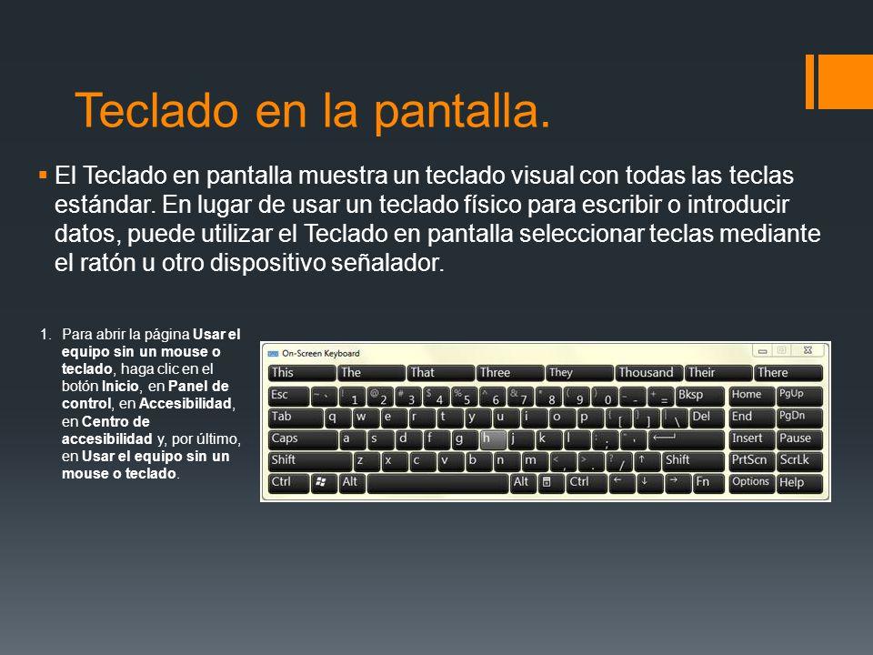 Teclado en la pantalla. El Teclado en pantalla muestra un teclado visual con todas las teclas estándar. En lugar de usar un teclado físico para escrib