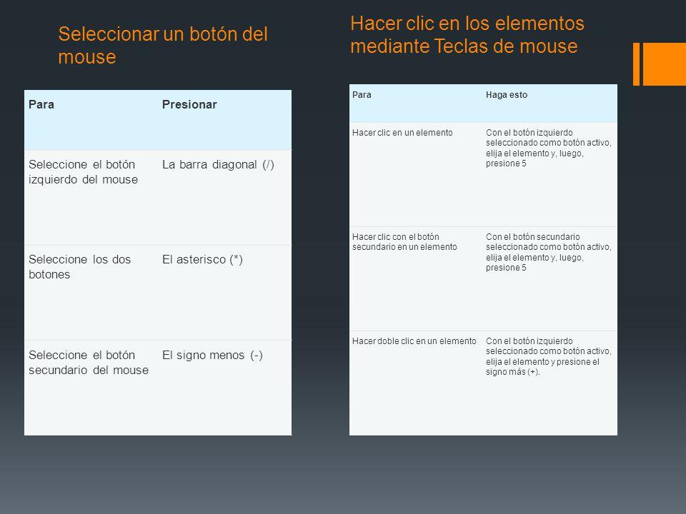 Seleccionar un botón del mouse Hacer clic en los elementos mediante Teclas de mouse ParaPresionar Seleccione el botón izquierdo del mouse La barra dia