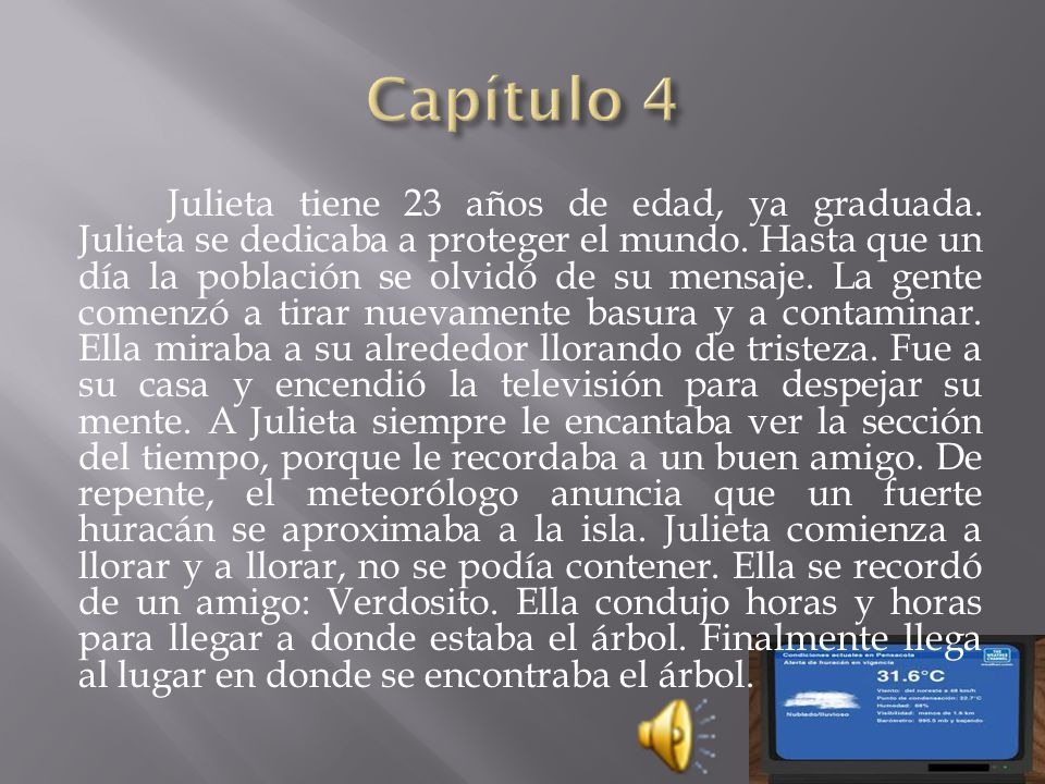 Julieta tiene 23 años de edad, ya graduada. Julieta se dedicaba a proteger el mundo. Hasta que un día la población se olvidó de su mensaje. La gente c