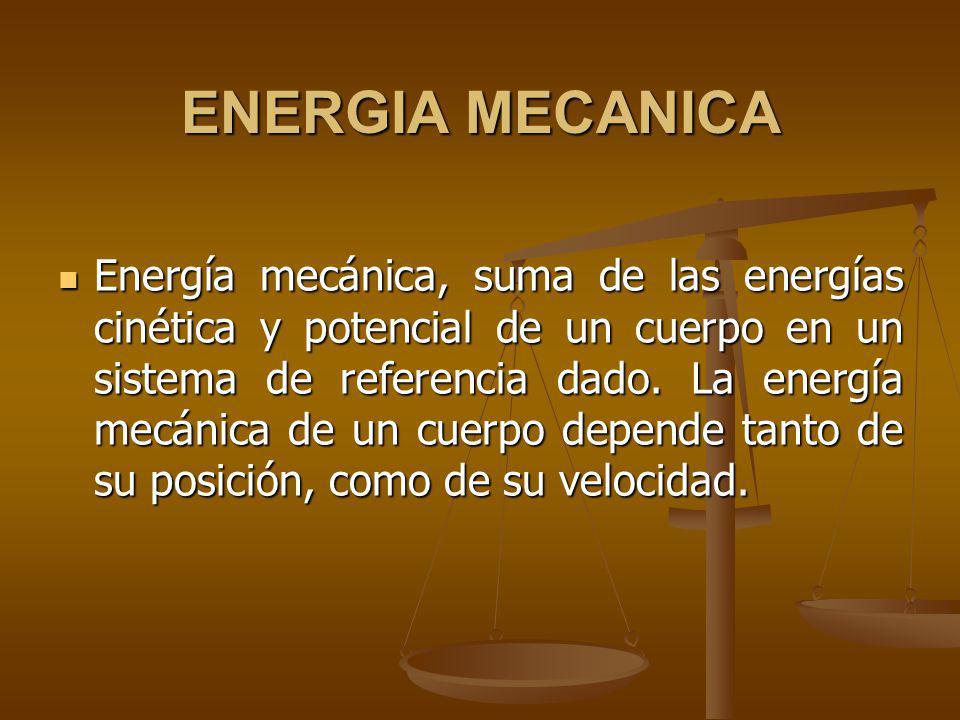 ENERGIA MECANICA Energía mecánica, suma de las energías cinética y potencial de un cuerpo en un sistema de referencia dado.