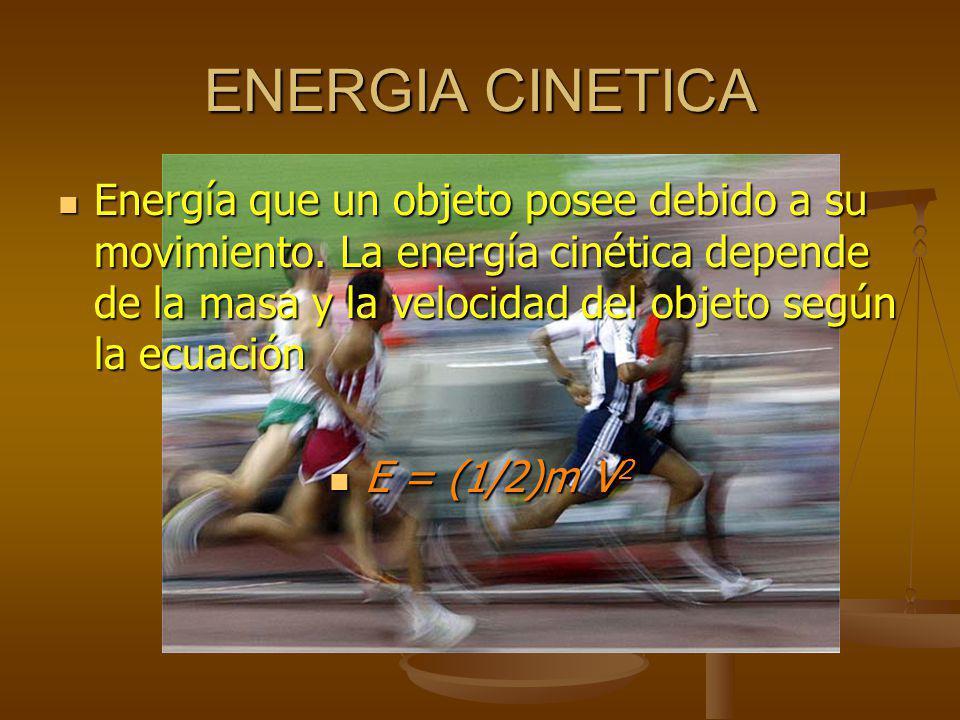 ENERGIA CINETICA Energía que un objeto posee debido a su movimiento.