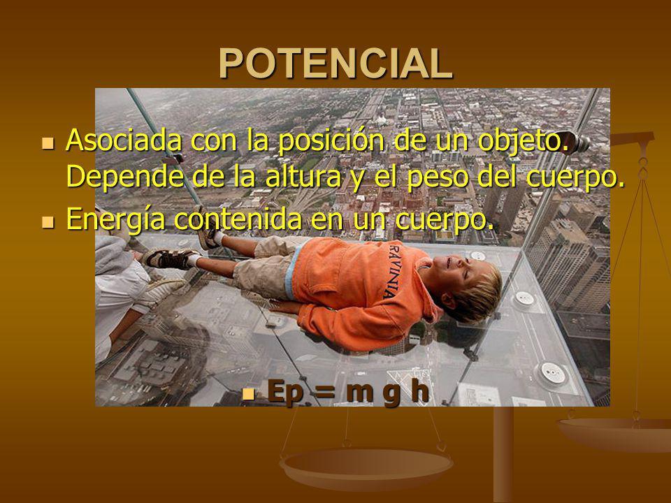 POTENCIAL Asociada con la posición de un objeto.Depende de la altura y el peso del cuerpo.