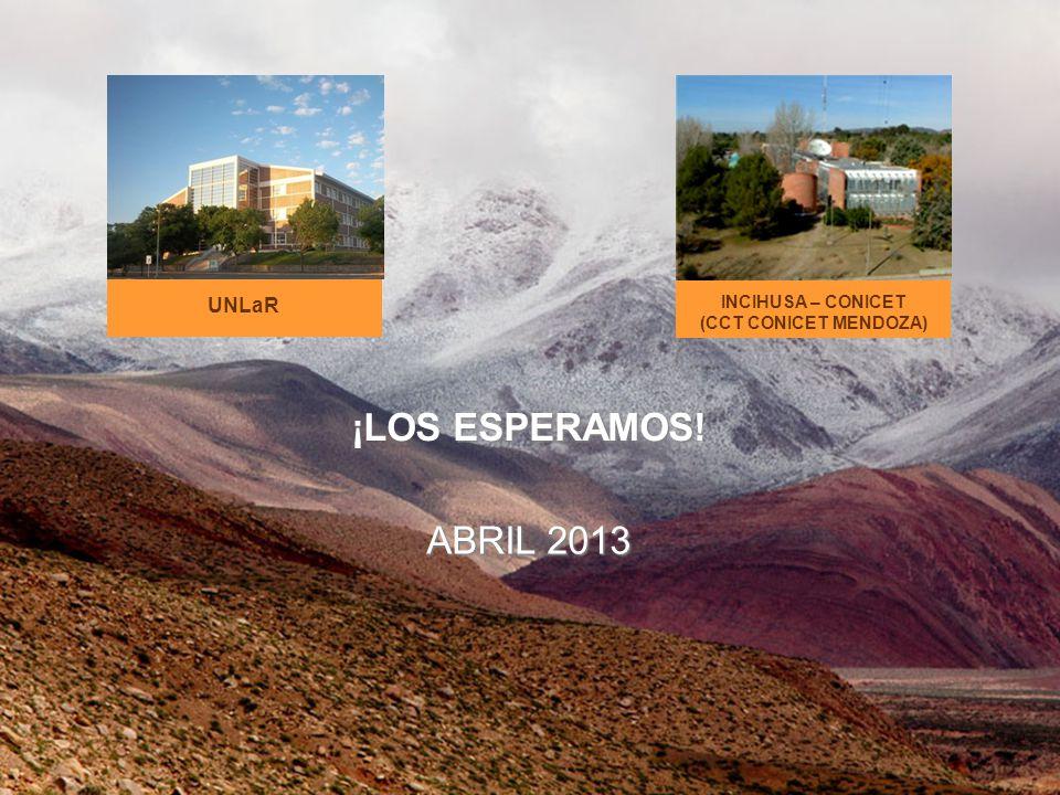 ESPERAMOS ¡LOS ESPERAMOS! ABRIL 2013 INCIHUSA – CONICET (CCT CONICET MENDOZA) UNLaR