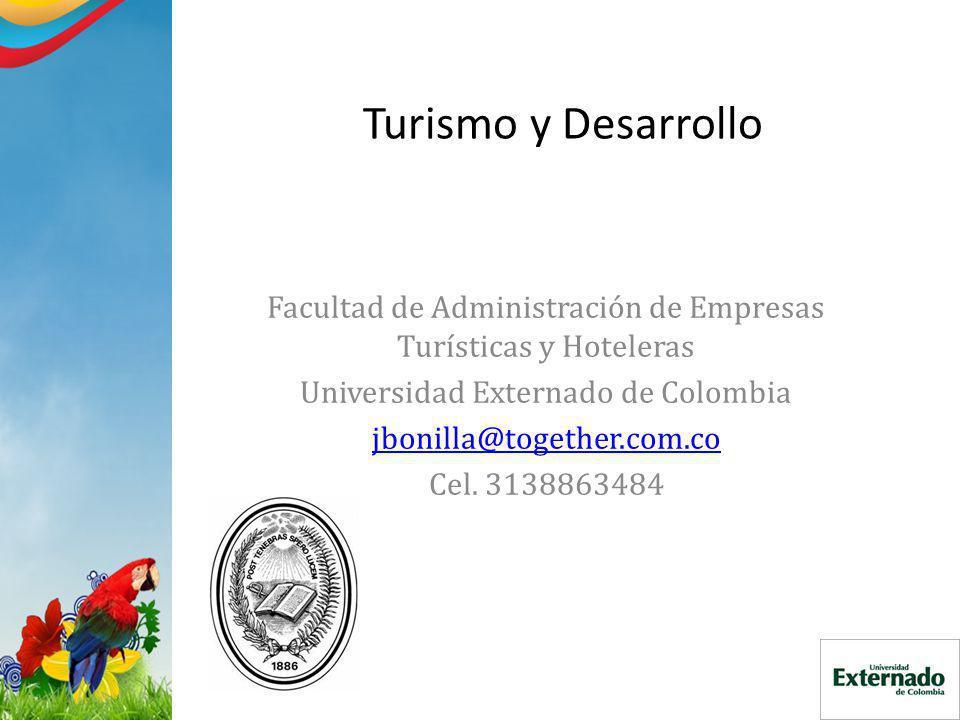 Turismo y Desarrollo Facultad de Administración de Empresas Turísticas y Hoteleras Universidad Externado de Colombia jbonilla@together.com.co Cel. 313