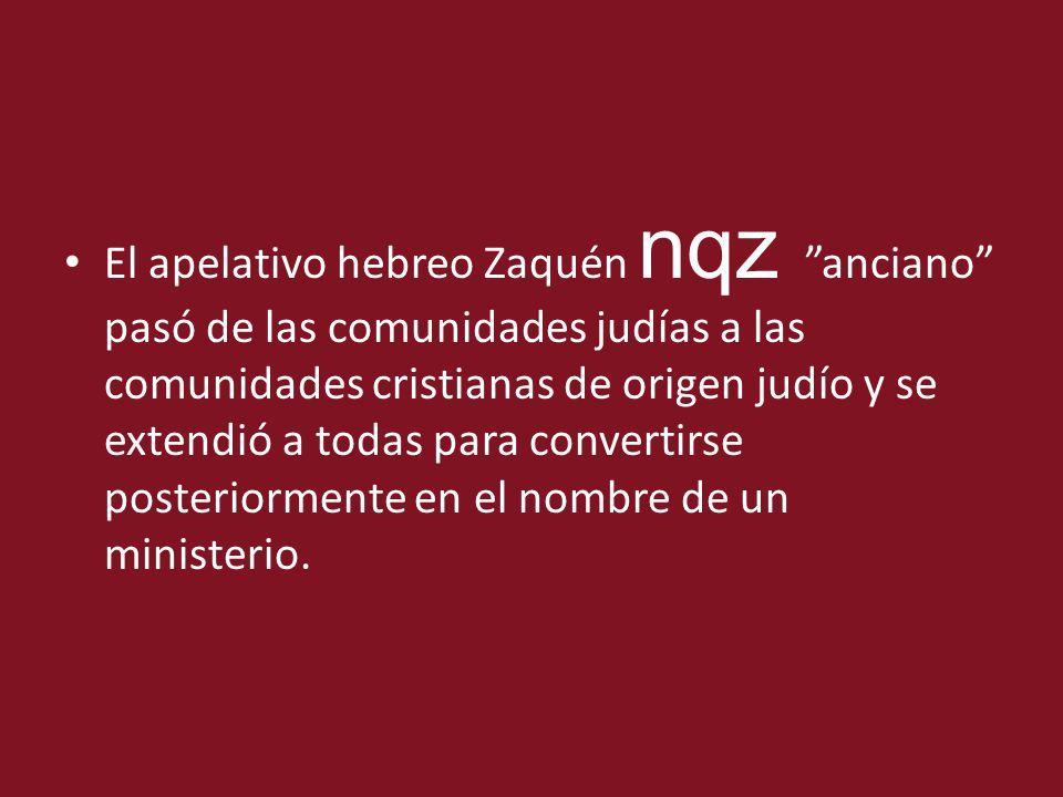 El apelativo hebreo Zaquén nqz anciano pasó de las comunidades judías a las comunidades cristianas de origen judío y se extendió a todas para converti