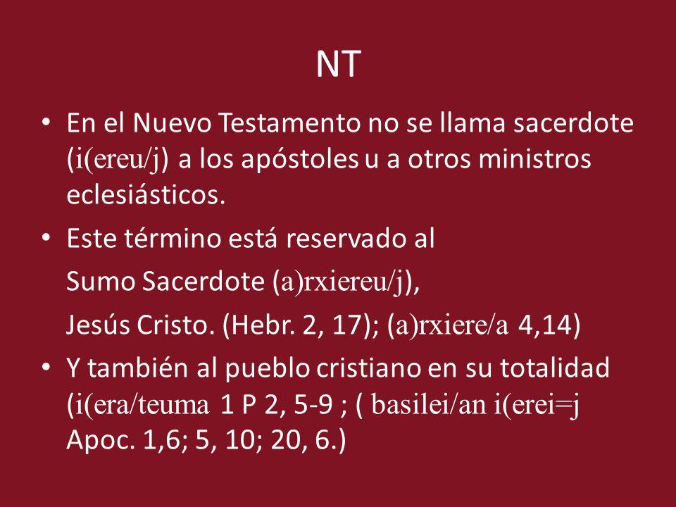 NT En el Nuevo Testamento no se llama sacerdote ( i(ereu/j ) a los apóstoles u a otros ministros eclesiásticos. Este término está reservado al Sumo Sa