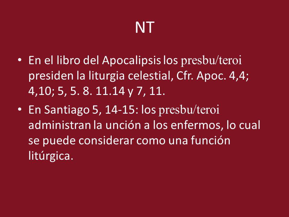 NT En el libro del Apocalipsis los presbu/teroi presiden la liturgia celestial, Cfr. Apoc. 4,4; 4,10; 5, 5. 8. 11.14 y 7, 11. En Santiago 5, 14-15: lo