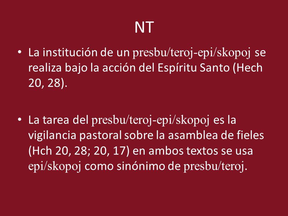 NT La institución de un presbu/teroj-epi/skopoj se realiza bajo la acción del Espíritu Santo (Hech 20, 28). La tarea del presbu/teroj-epi/skopoj es la