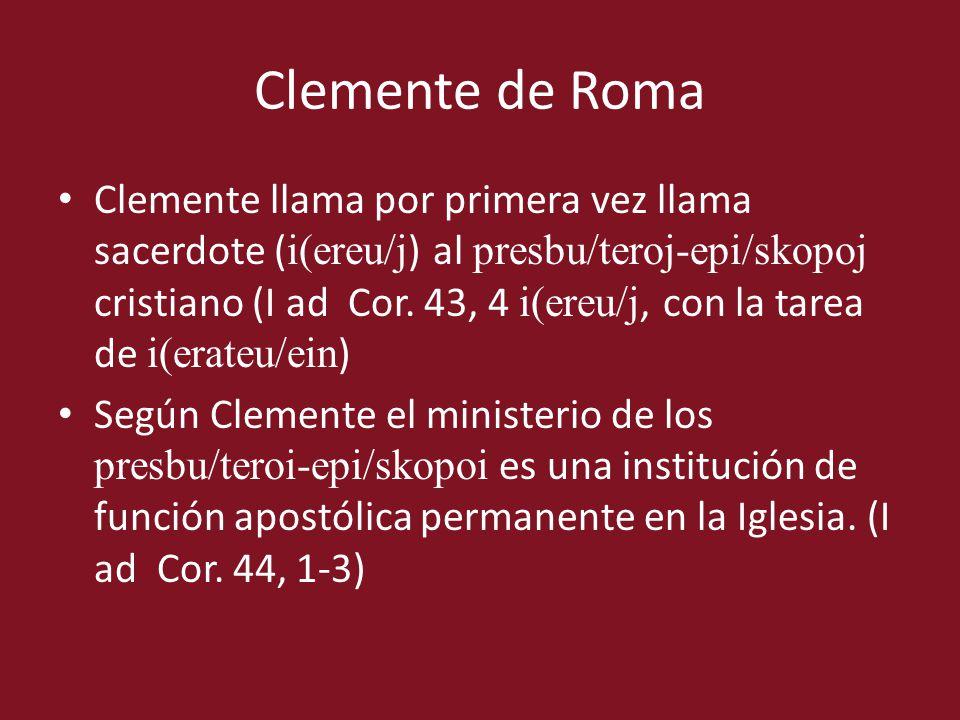 Clemente de Roma Clemente llama por primera vez llama sacerdote ( i(ereu/j ) al presbu/teroj-epi/skopoj cristiano (I ad Cor. 43, 4 i(ereu/j, con la ta
