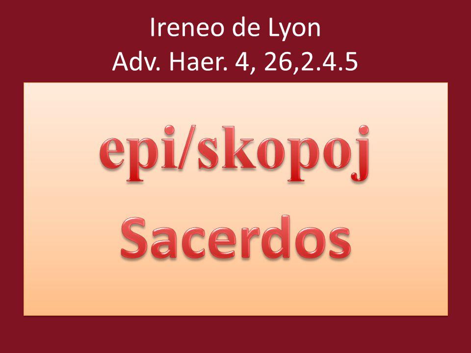 Ireneo de Lyon Adv. Haer. 4, 26,2.4.5