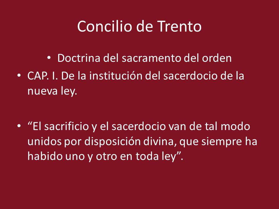Concilio de Trento Doctrina del sacramento del orden CAP. I. De la institución del sacerdocio de la nueva ley. El sacrificio y el sacerdocio van de ta