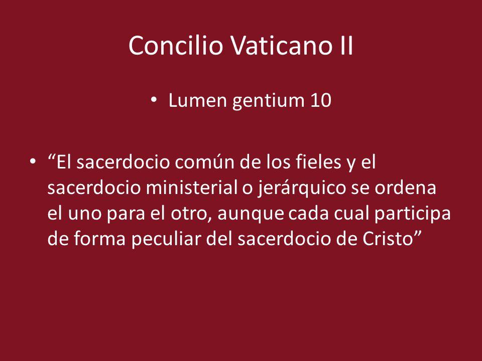 Concilio Vaticano II Lumen gentium 10 El sacerdocio común de los fieles y el sacerdocio ministerial o jerárquico se ordena el uno para el otro, aunque
