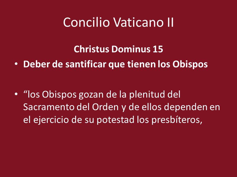 Concilio Vaticano II Christus Dominus 15 Deber de santificar que tienen los Obispos los Obispos gozan de la plenitud del Sacramento del Orden y de ell