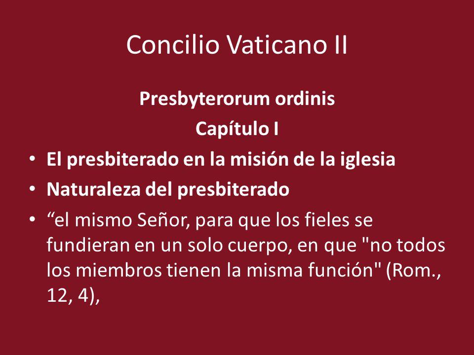 Concilio Vaticano II Presbyterorum ordinis Capítulo I El presbiterado en la misión de la iglesia Naturaleza del presbiterado el mismo Señor, para que