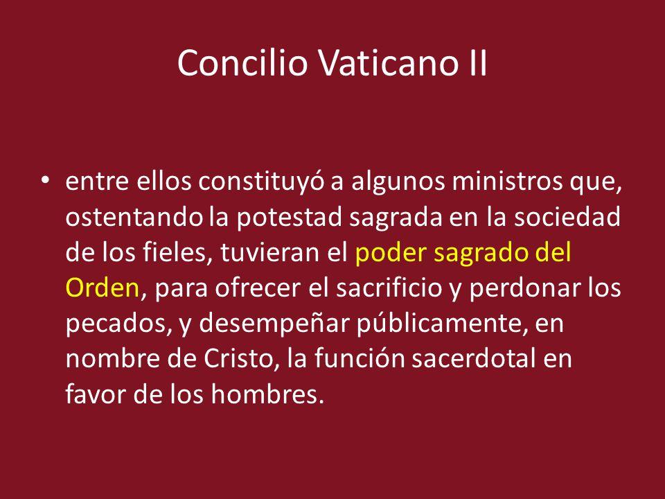 Concilio Vaticano II entre ellos constituyó a algunos ministros que, ostentando la potestad sagrada en la sociedad de los fieles, tuvieran el poder sa