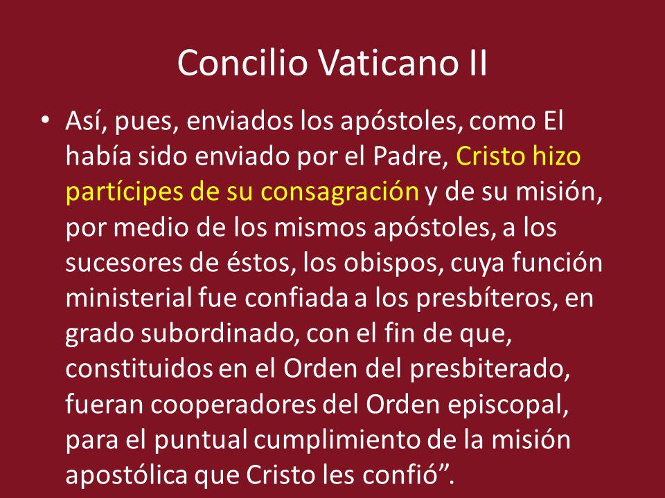 Concilio Vaticano II Así, pues, enviados los apóstoles, como El había sido enviado por el Padre, Cristo hizo partícipes de su consagración y de su mis