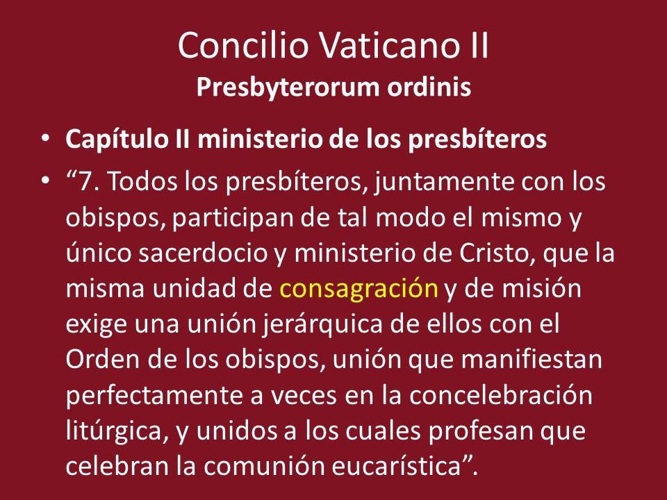 Concilio Vaticano II Presbyterorum ordinis Capítulo II ministerio de los presbíteros 7. Todos los presbíteros, juntamente con los obispos, participan