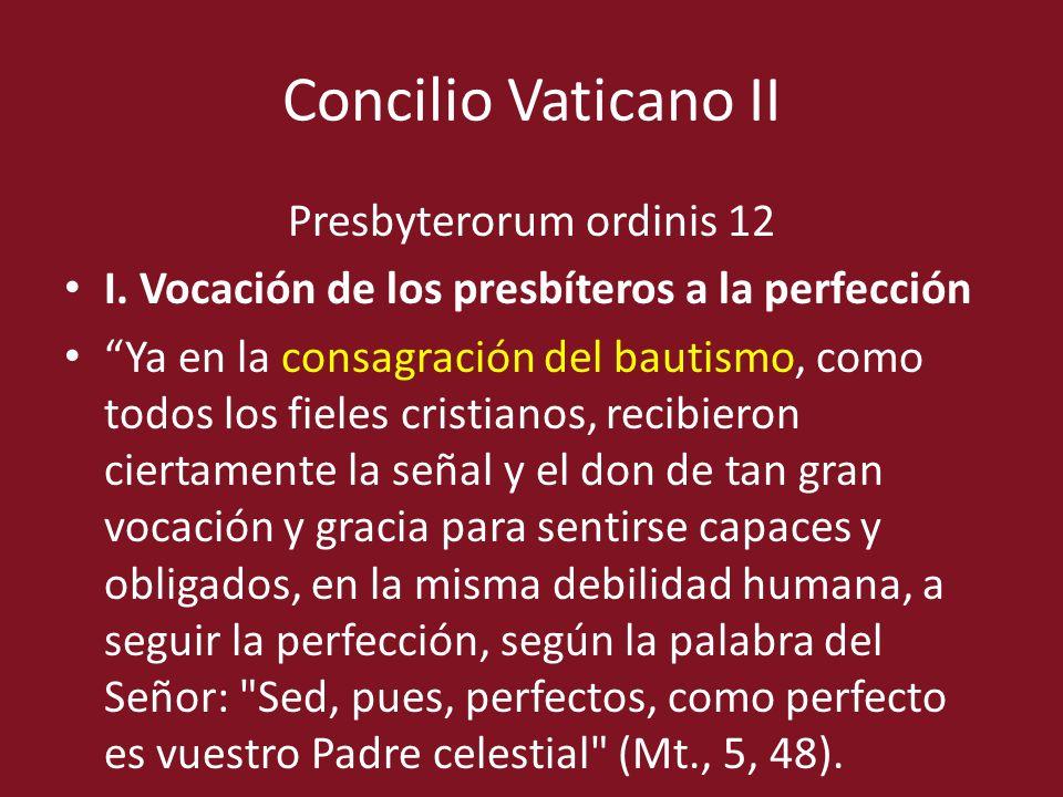 Concilio Vaticano II Presbyterorum ordinis 12 I. Vocación de los presbíteros a la perfección Ya en la consagración del bautismo, como todos los fieles