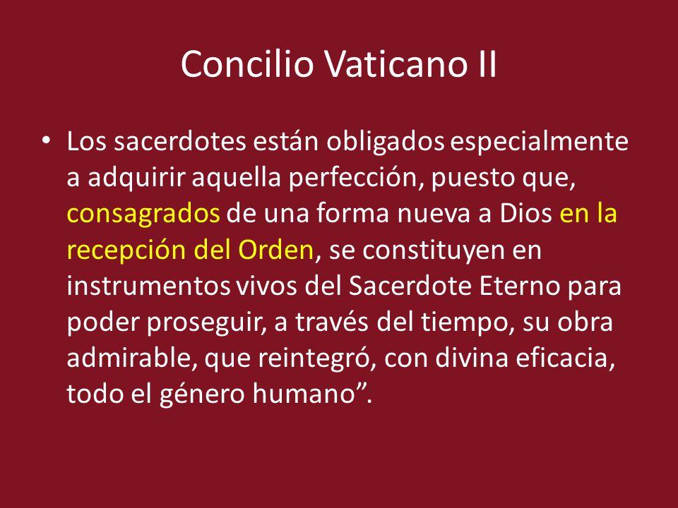 Concilio Vaticano II Los sacerdotes están obligados especialmente a adquirir aquella perfección, puesto que, consagrados de una forma nueva a Dios en