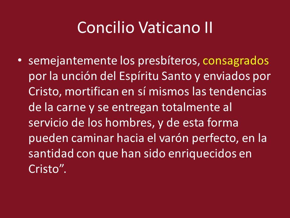 Concilio Vaticano II semejantemente los presbíteros, consagrados por la unción del Espíritu Santo y enviados por Cristo, mortifican en sí mismos las t