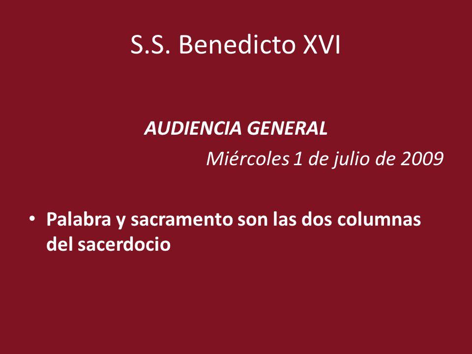 S.S. Benedicto XVI AUDIENCIA GENERAL Miércoles 1 de julio de 2009 Palabra y sacramento son las dos columnas del sacerdocio