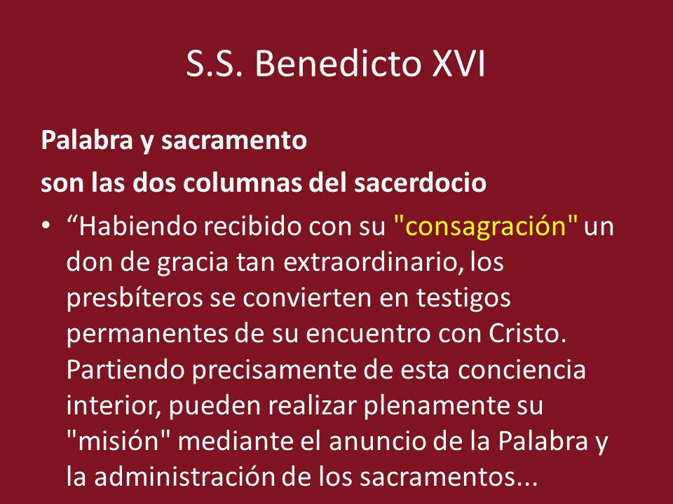 S.S. Benedicto XVI Palabra y sacramento son las dos columnas del sacerdocio Habiendo recibido con su