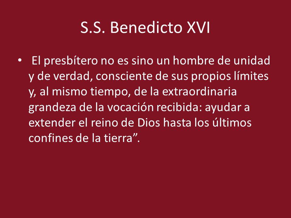 S.S. Benedicto XVI El presbítero no es sino un hombre de unidad y de verdad, consciente de sus propios límites y, al mismo tiempo, de la extraordinari