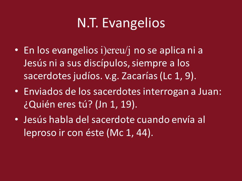 N.T. Evangelios En los evangelios i)ereu/j no se aplica ni a Jesús ni a sus discípulos, siempre a los sacerdotes judíos. v.g. Zacarías (Lc 1, 9). Envi