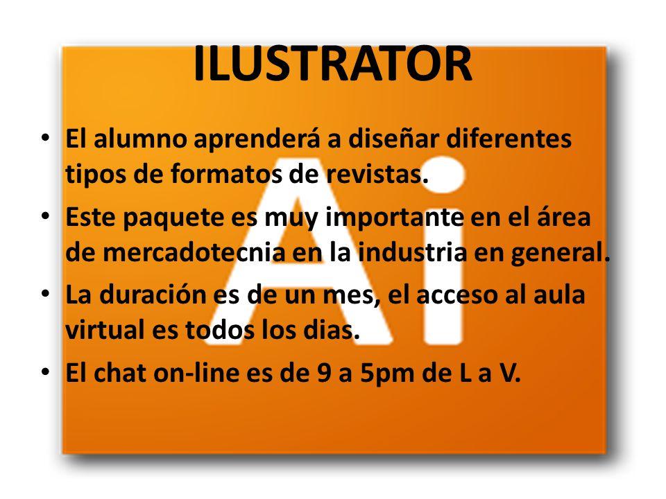 ILUSTRATOR El alumno aprenderá a diseñar diferentes tipos de formatos de revistas. Este paquete es muy importante en el área de mercadotecnia en la in