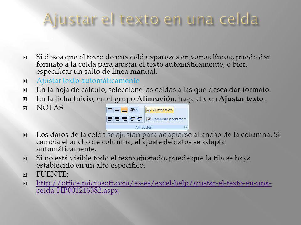 Si desea que el texto de una celda aparezca en varias líneas, puede dar formato a la celda para ajustar el texto automáticamente, o bien especificar u