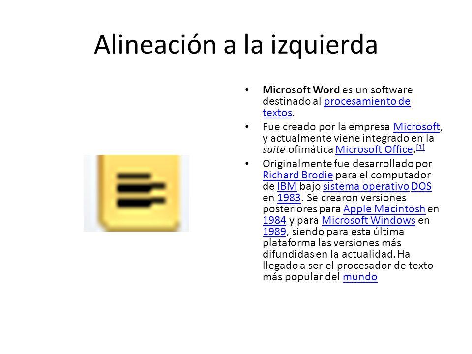 Alineación a la izquierda Microsoft Word es un software destinado al procesamiento de textos.procesamiento de textos Fue creado por la empresa Microso