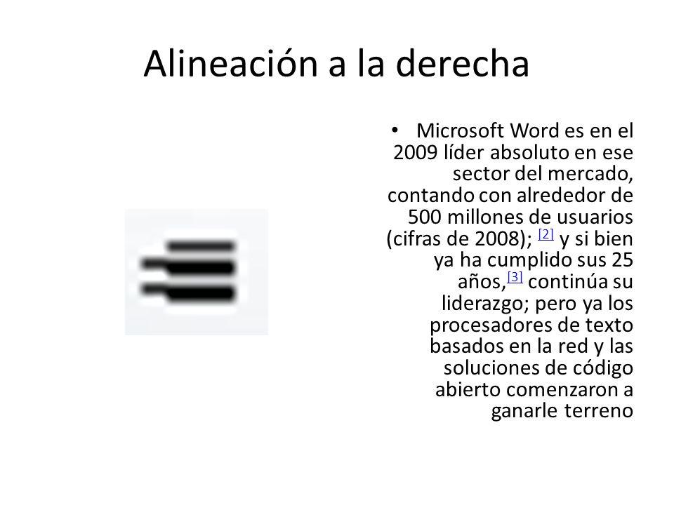 Alineación a la derecha Microsoft Word es en el 2009 líder absoluto en ese sector del mercado, contando con alrededor de 500 millones de usuarios (cif